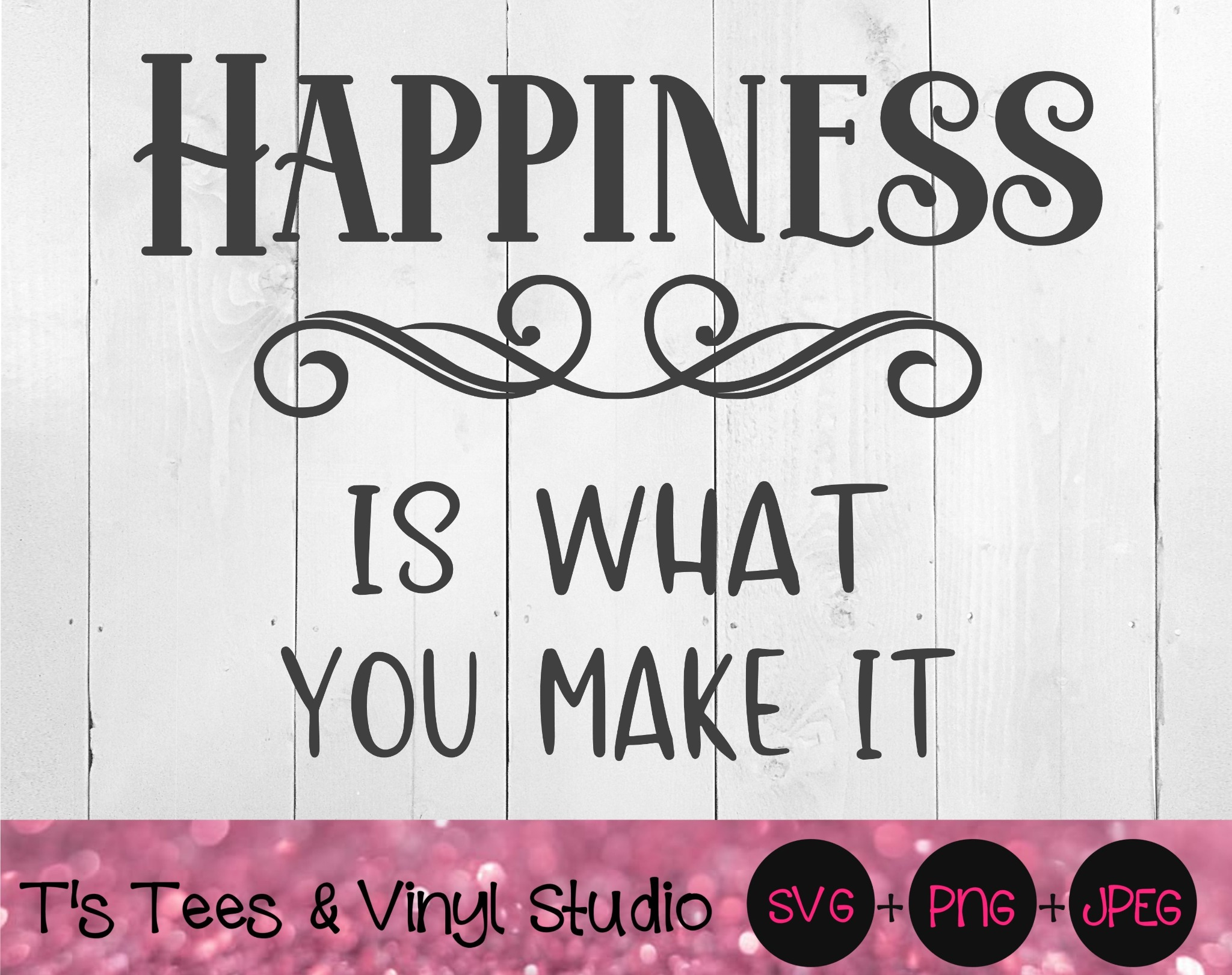 Happiness Svg, Is What You Make It, Don't Worry, Happy Life, Be Happy, One Life, Don't Stress, Inspi