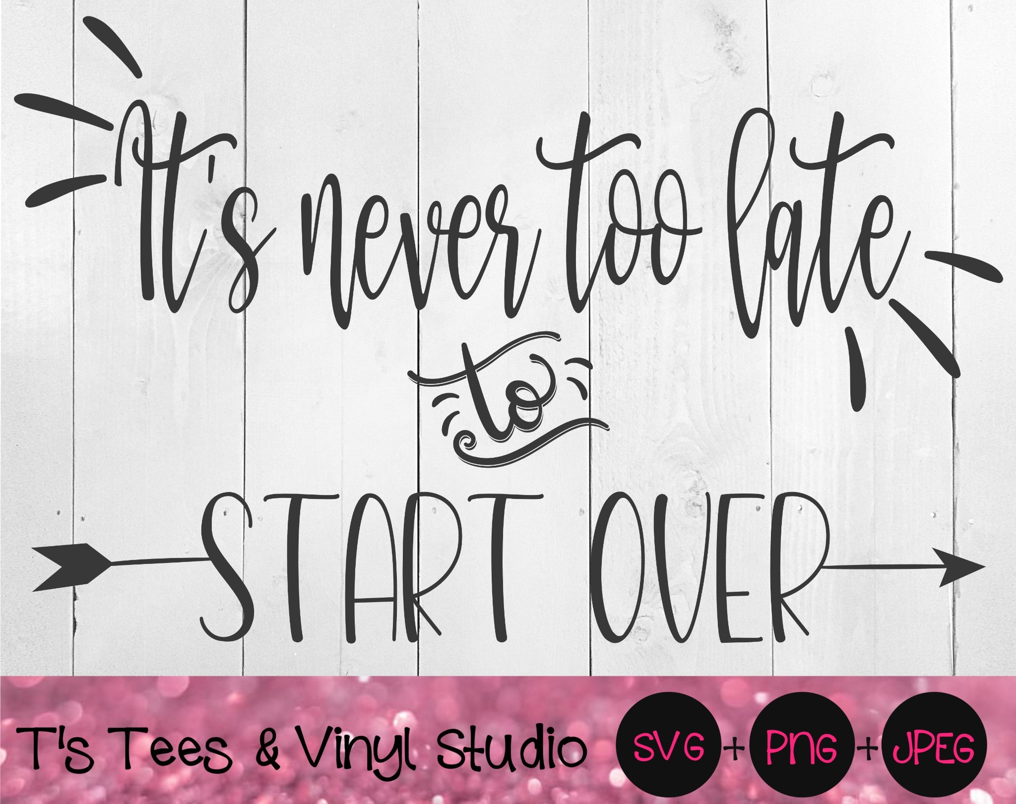 It's Never Too Late, To Start Over, Inspirational SVG, Motivational PNG, Keep Going, Stay Positive,