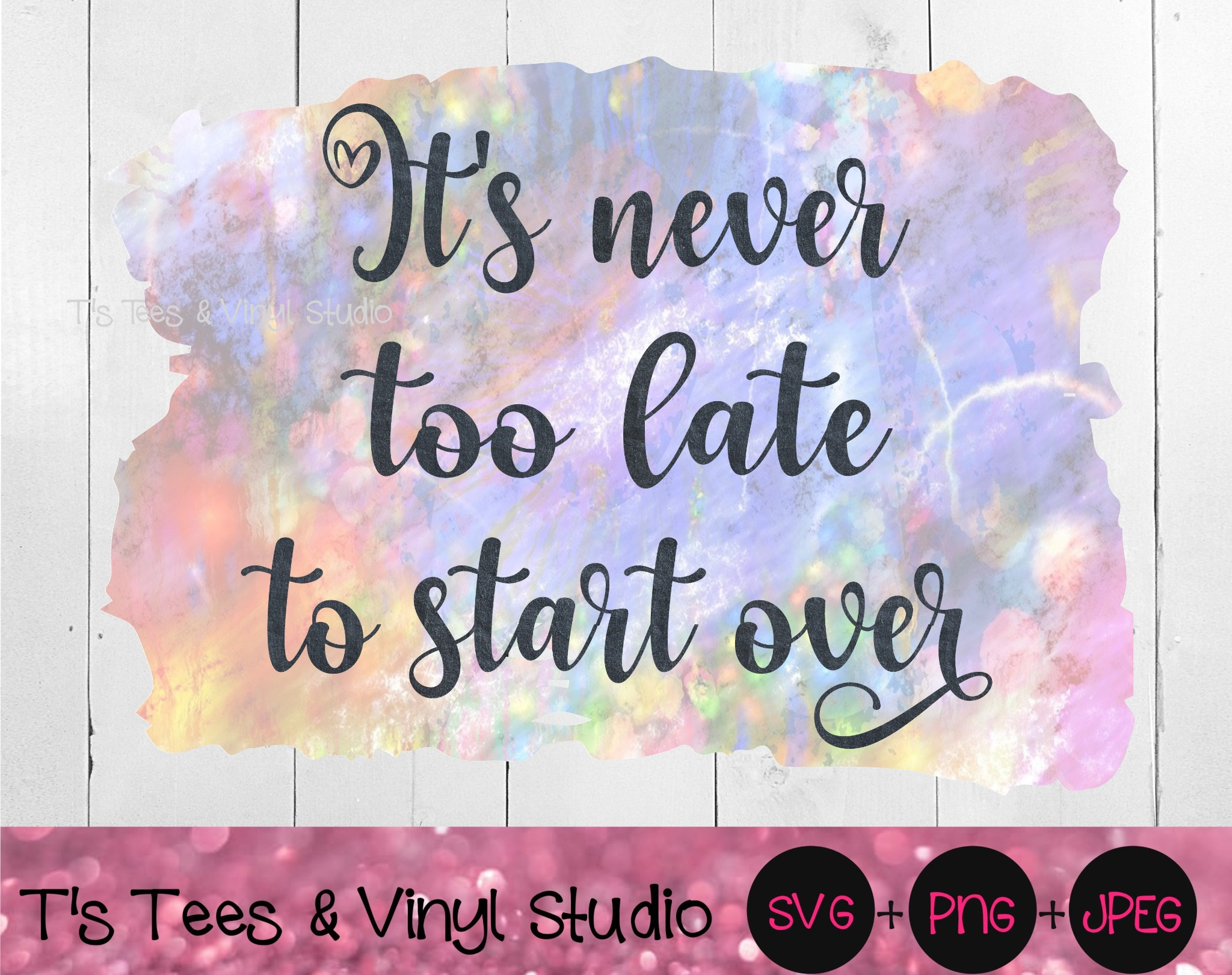 It's Never Too Late To Start Over Sublimation File