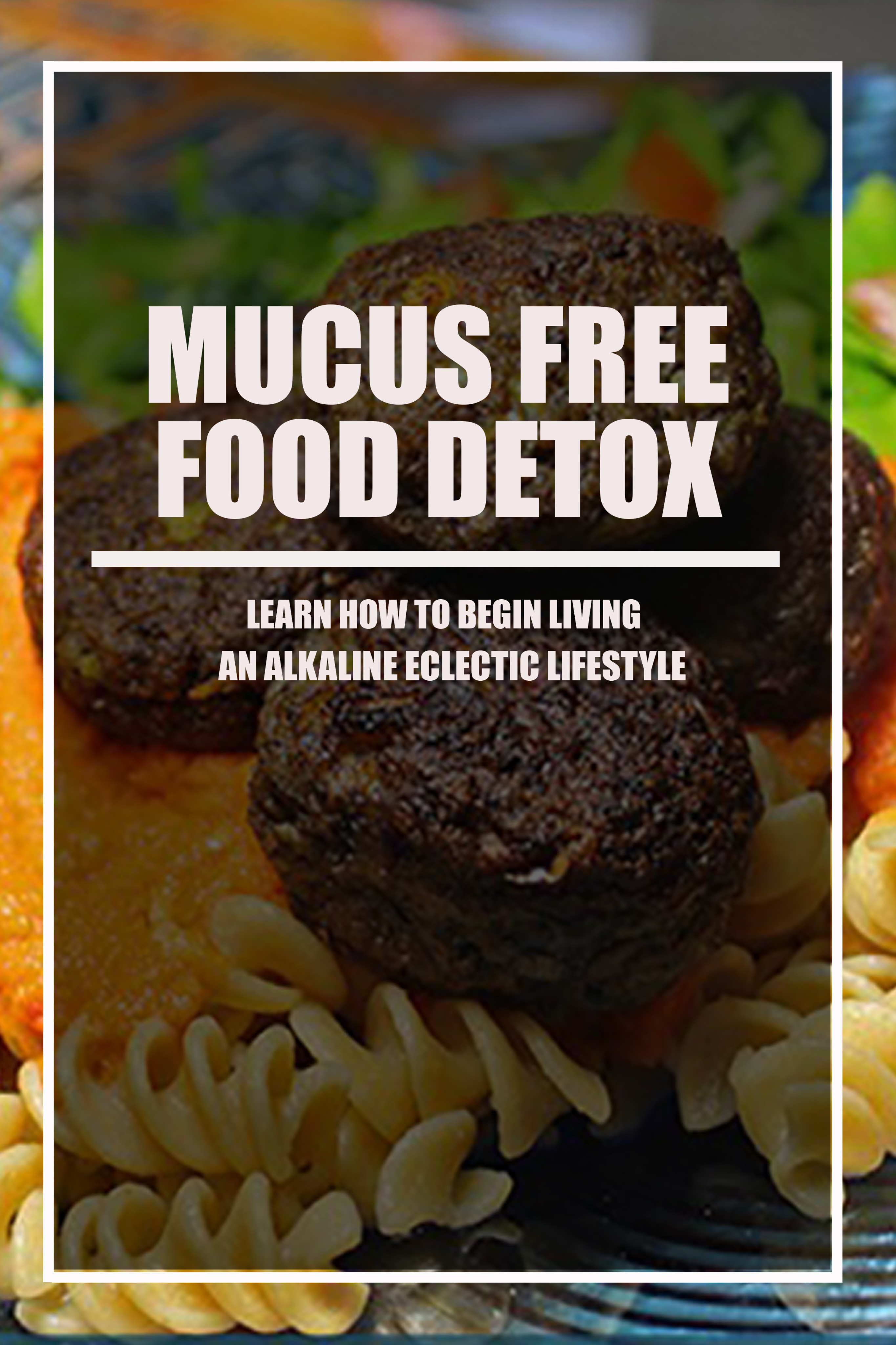 BEYOND VEGAN | MUCUS FREE FOOD DETOX GUIDE EBOOK