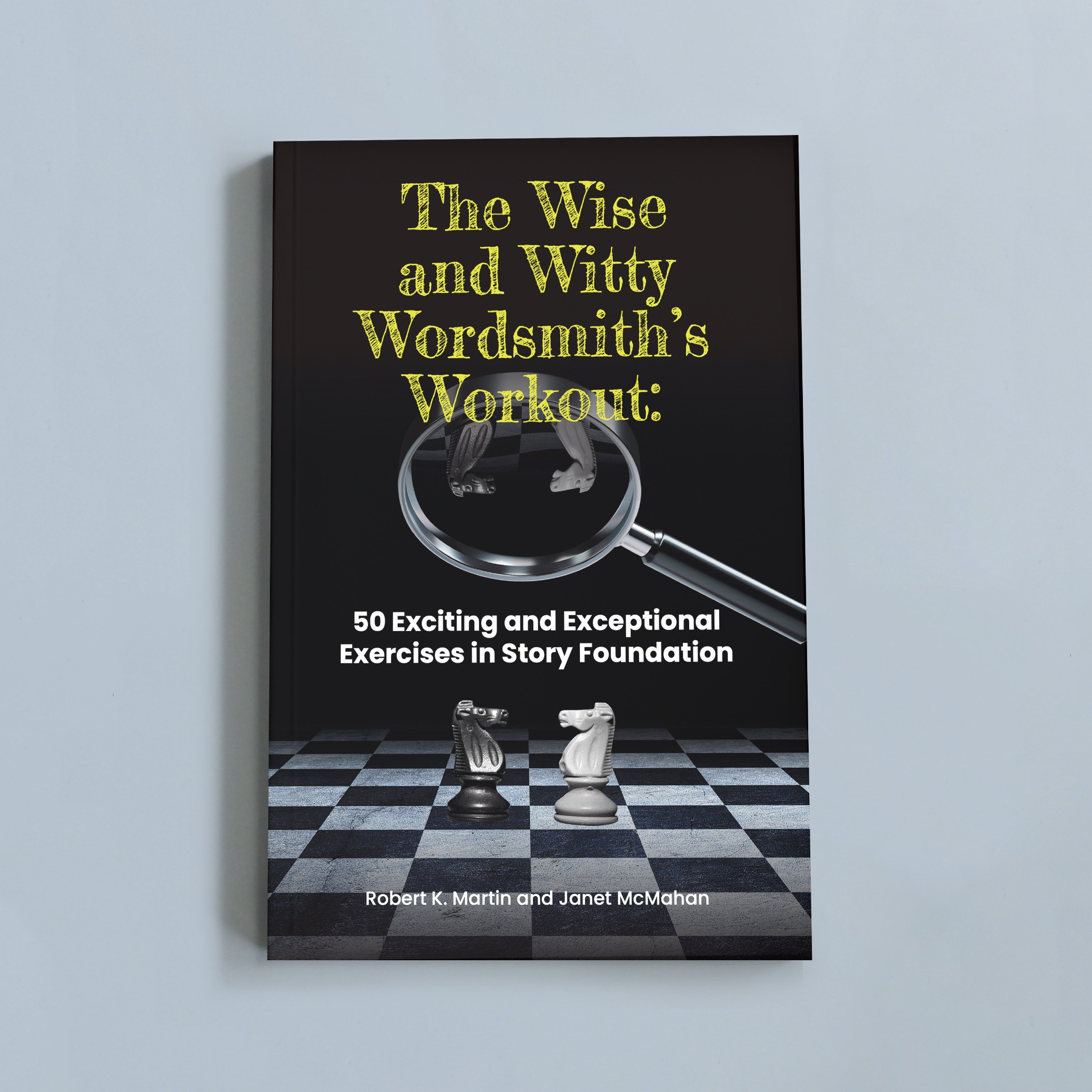 The Wise and Witty Wordsmith's Workout: 50 Exciting and Exceptional Exercises in Story Foundation