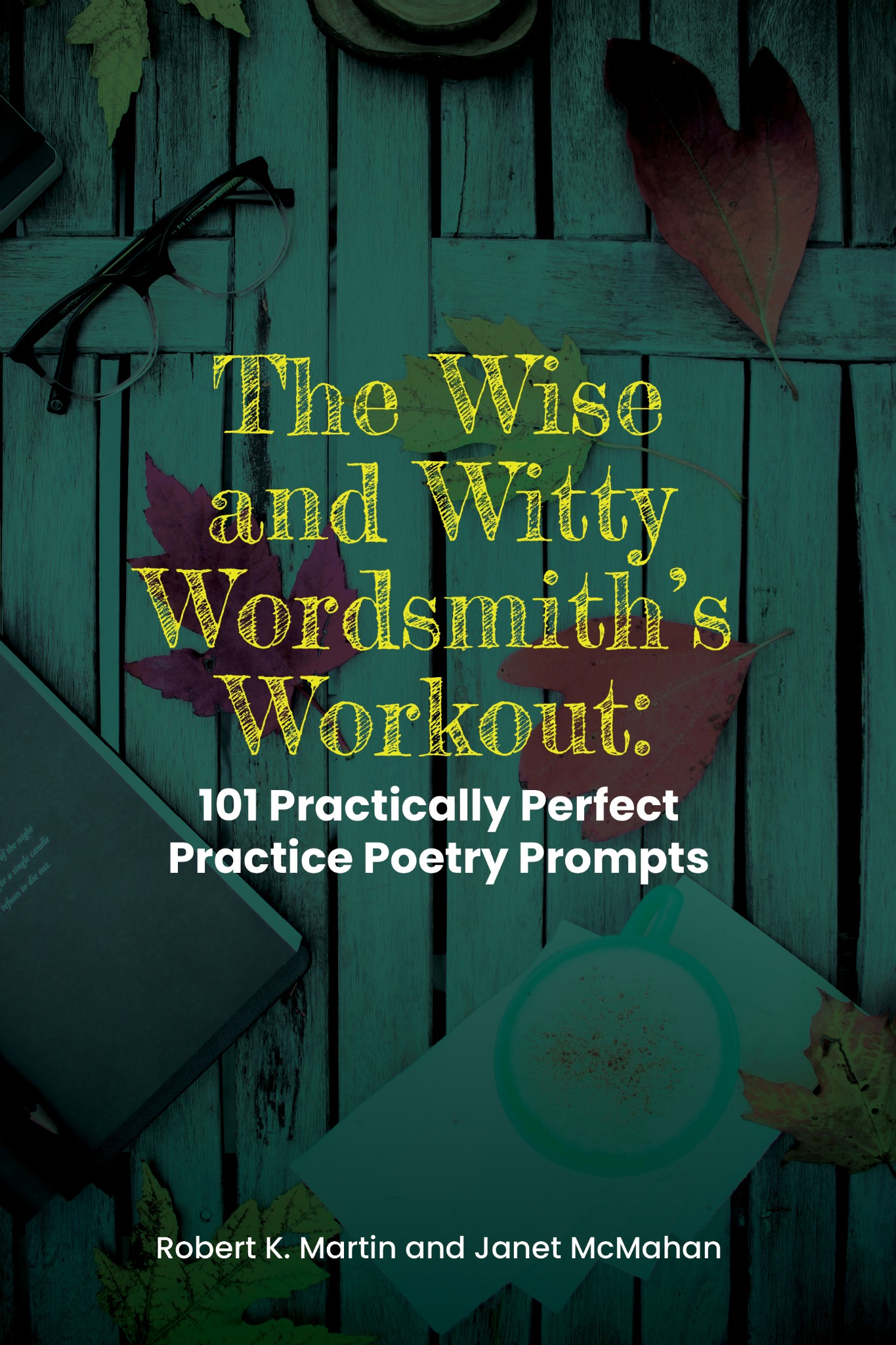 The Wise and Witty Wordsmith's Workout: 101 Practically Perfect Poetry Prompts (eReader)