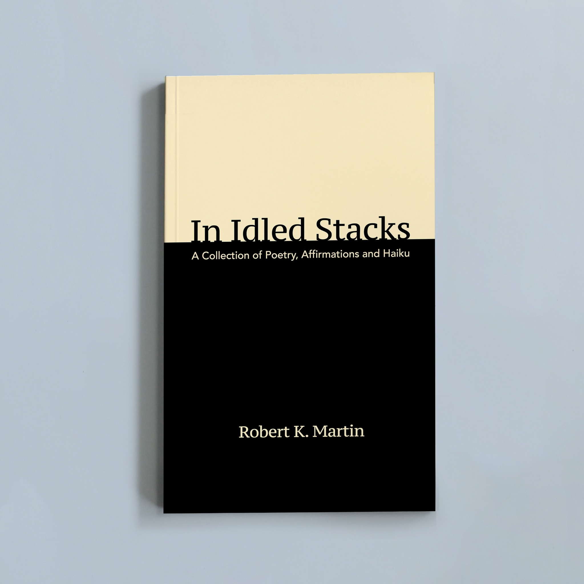 In Idled Stacks: A Collection of Poetry, Affirmations, and Haiku (eReader)