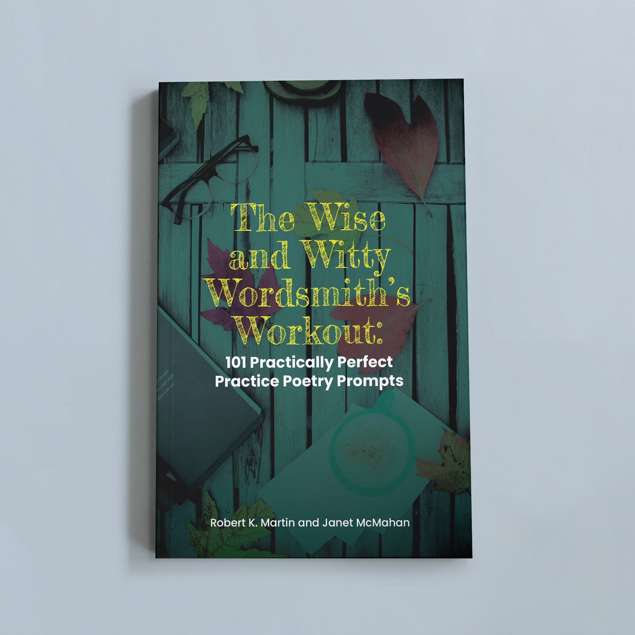 The Wise and Witty Wordsmith's Workout: 101 Practically Perfect Poetry Prompts