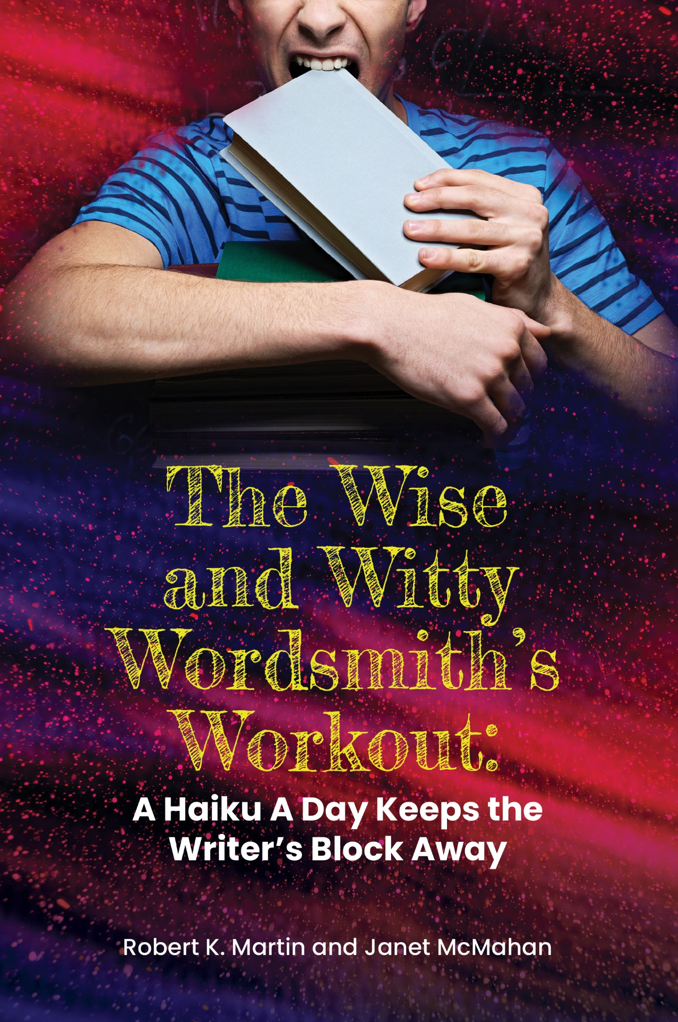 The Wise and Witty Wordsmith's Workout: A Haiku A Day Keeps the Writer's Block Away (eReader)
