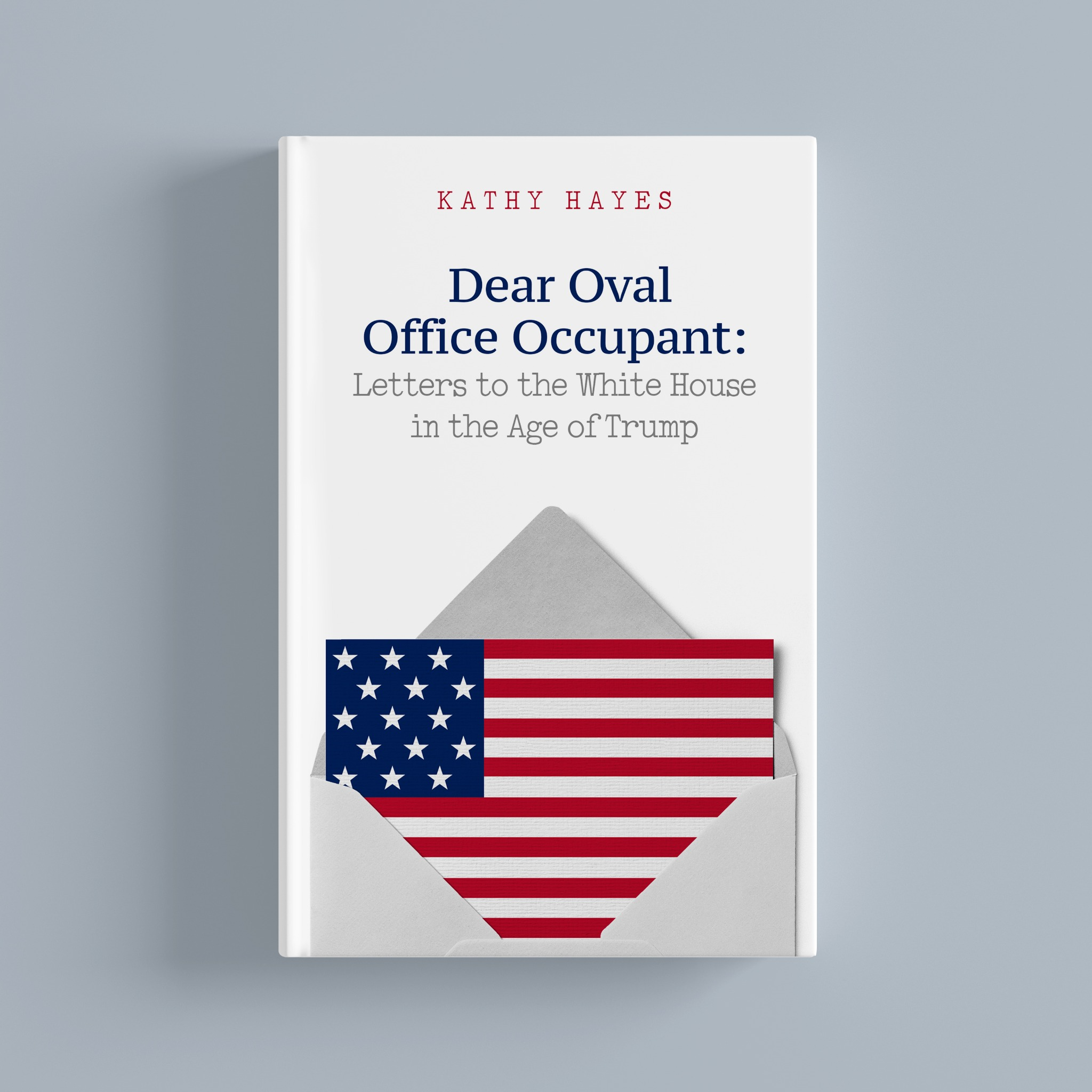 Dear Oval Office Occupant: Letters to the White House in the Age of Trump