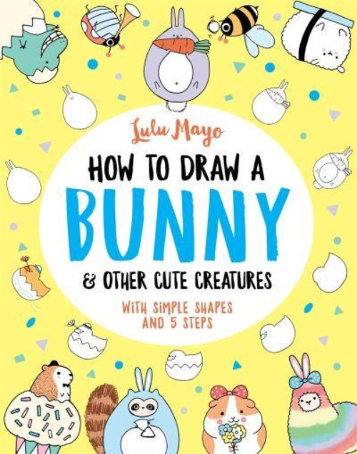 How To Draw A Bunny & Other Cute Creatures - Lulu Mayo