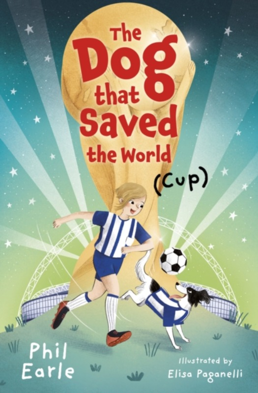 The Dog That Saved the World (Cup) - Phil Earle & Elisa Paganelli
