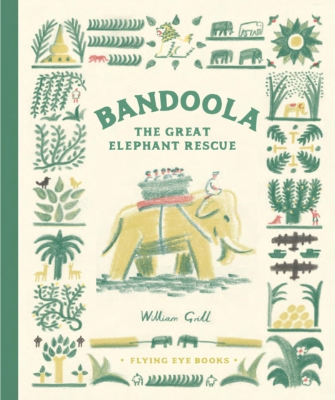 Bandoola: The Great Elephant Rescue - William Grill