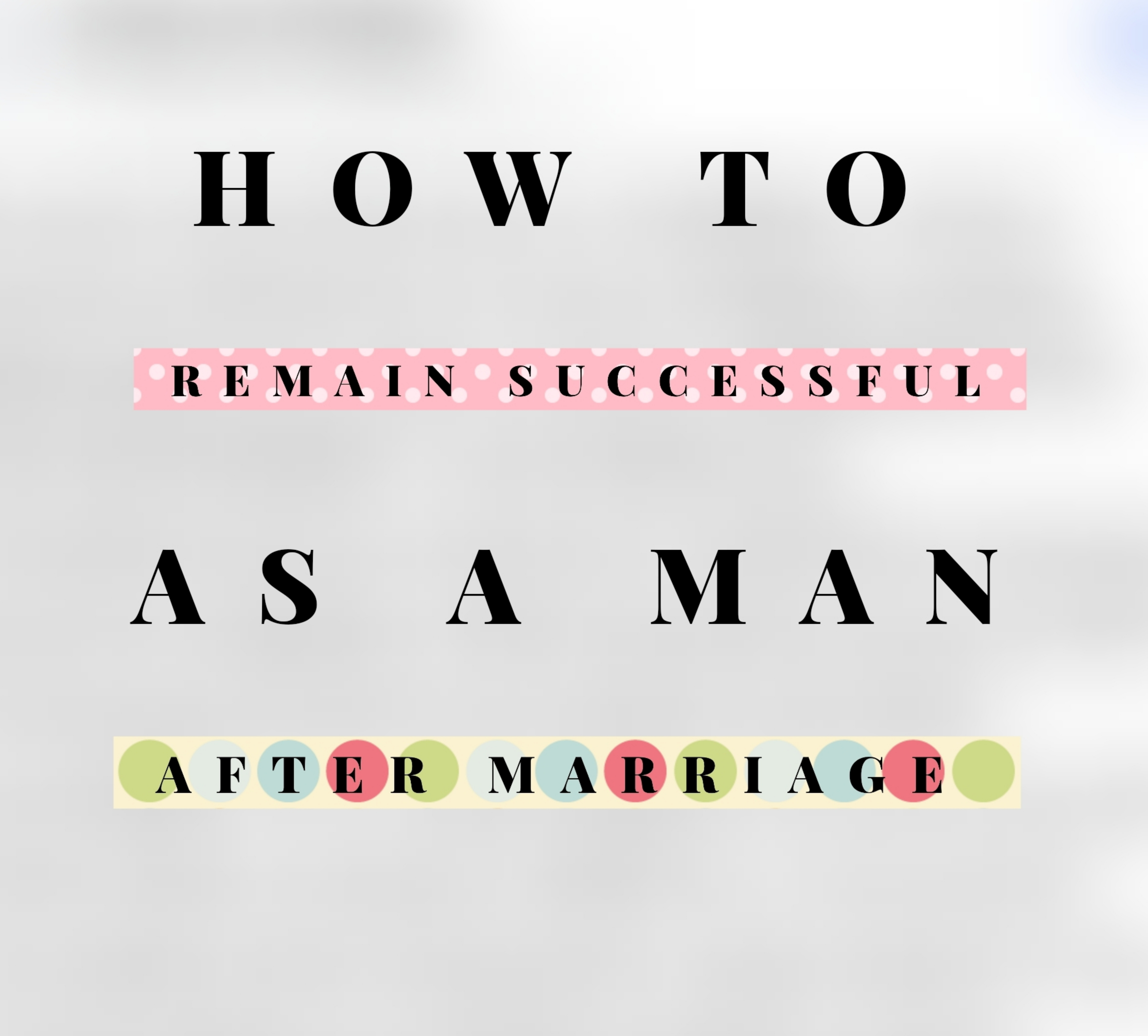 How To Avoid Being Unsucessful As a Married Man