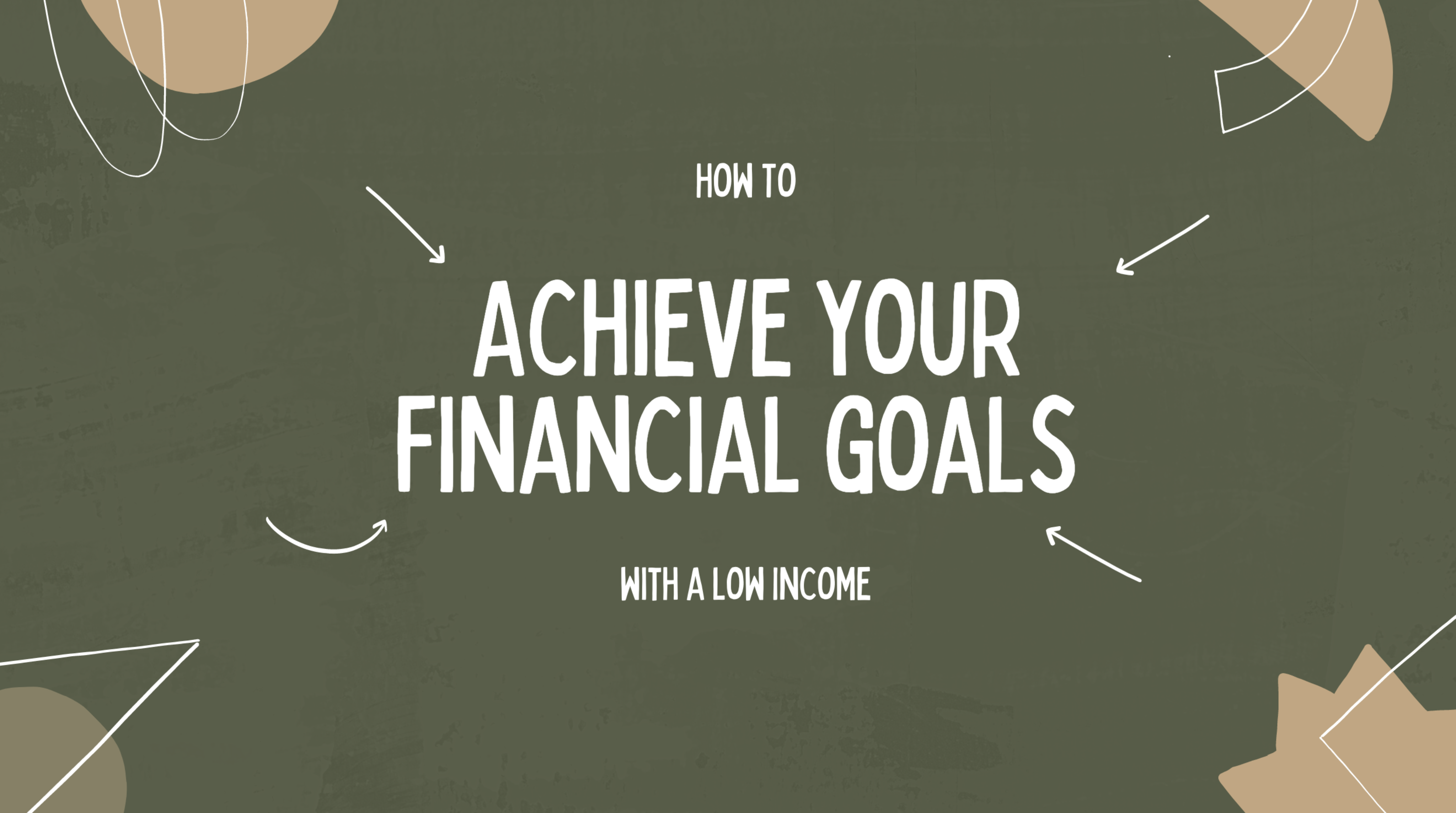 How To Achieve Your Financial Goals With A Low Income