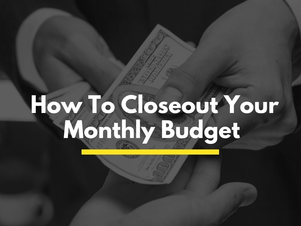 How To Close Out Your Monthly Budget