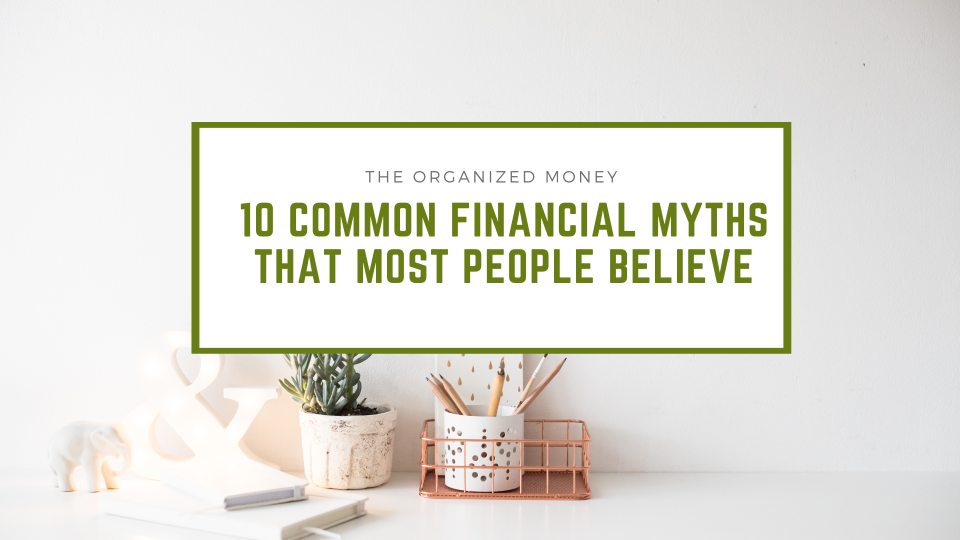 10 Common Financial Myths Most People Believe