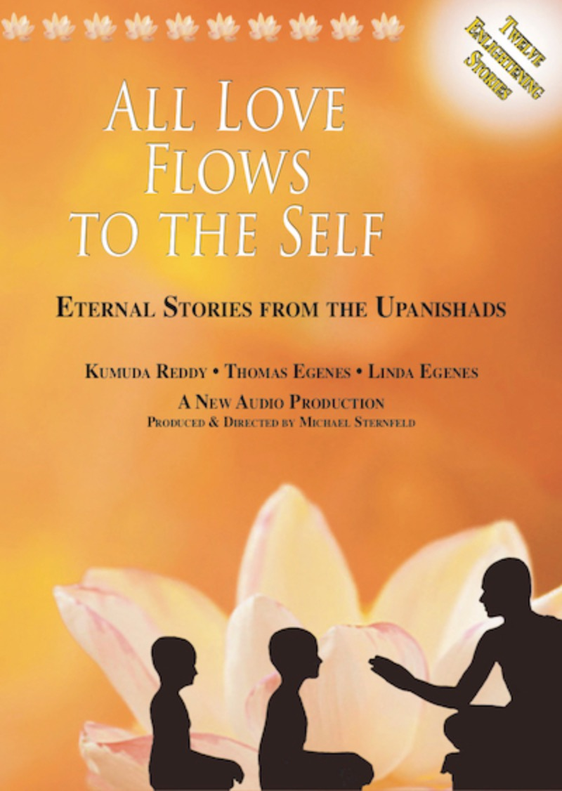 CD FORMAT:   All Love Flows to the Self ~ Eternal Stories From the Upanishads