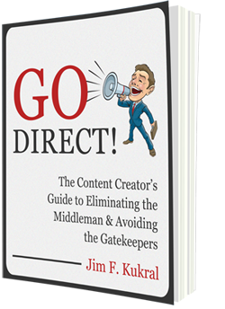 Go Direct! - The Content Creator's Guide to Eliminating The Middleman & Avoiding the Gatekeepers