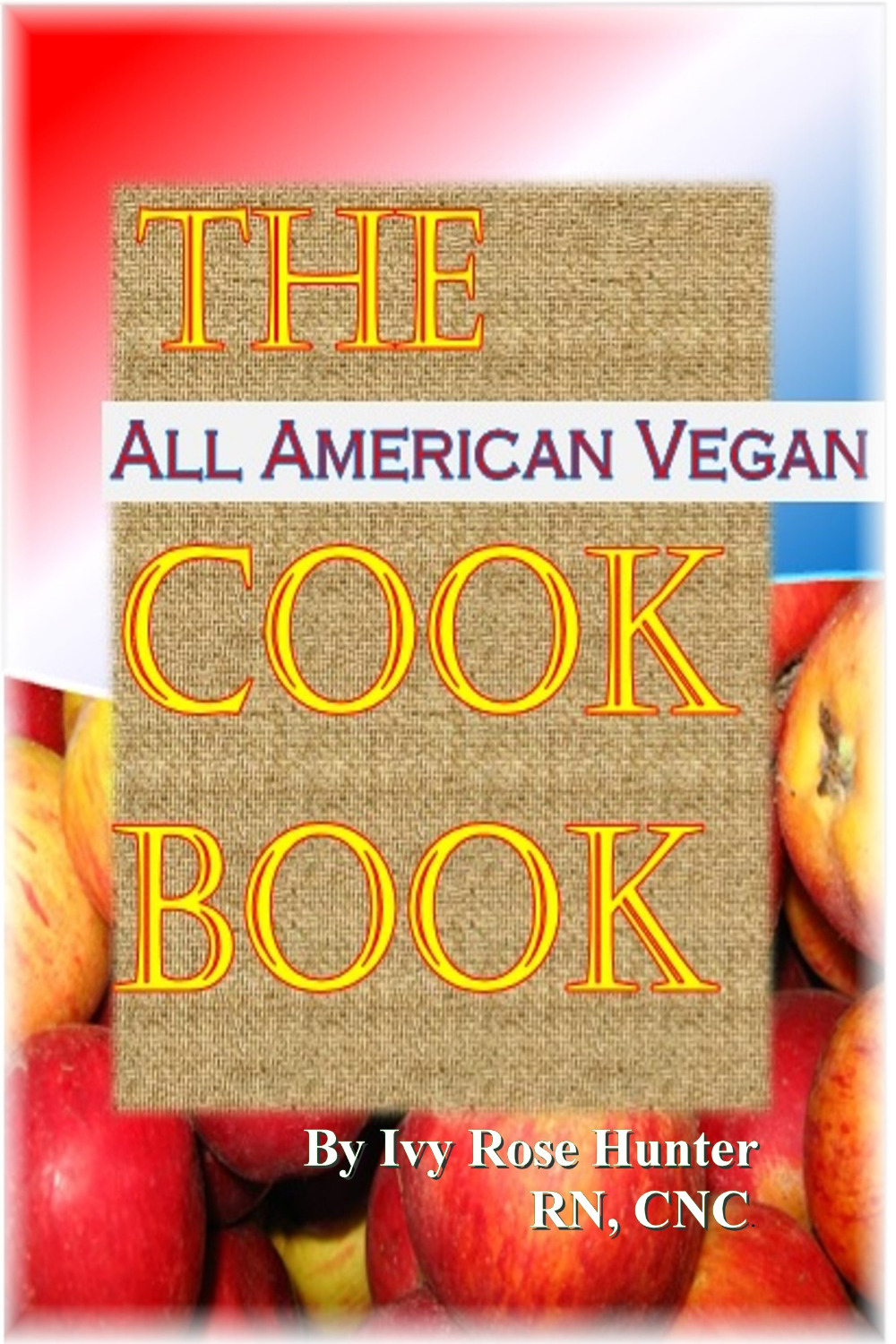 The All American  Vegan Cook Book by Ivy Hunter RN., CNC. Holistic Nutrition Counselor