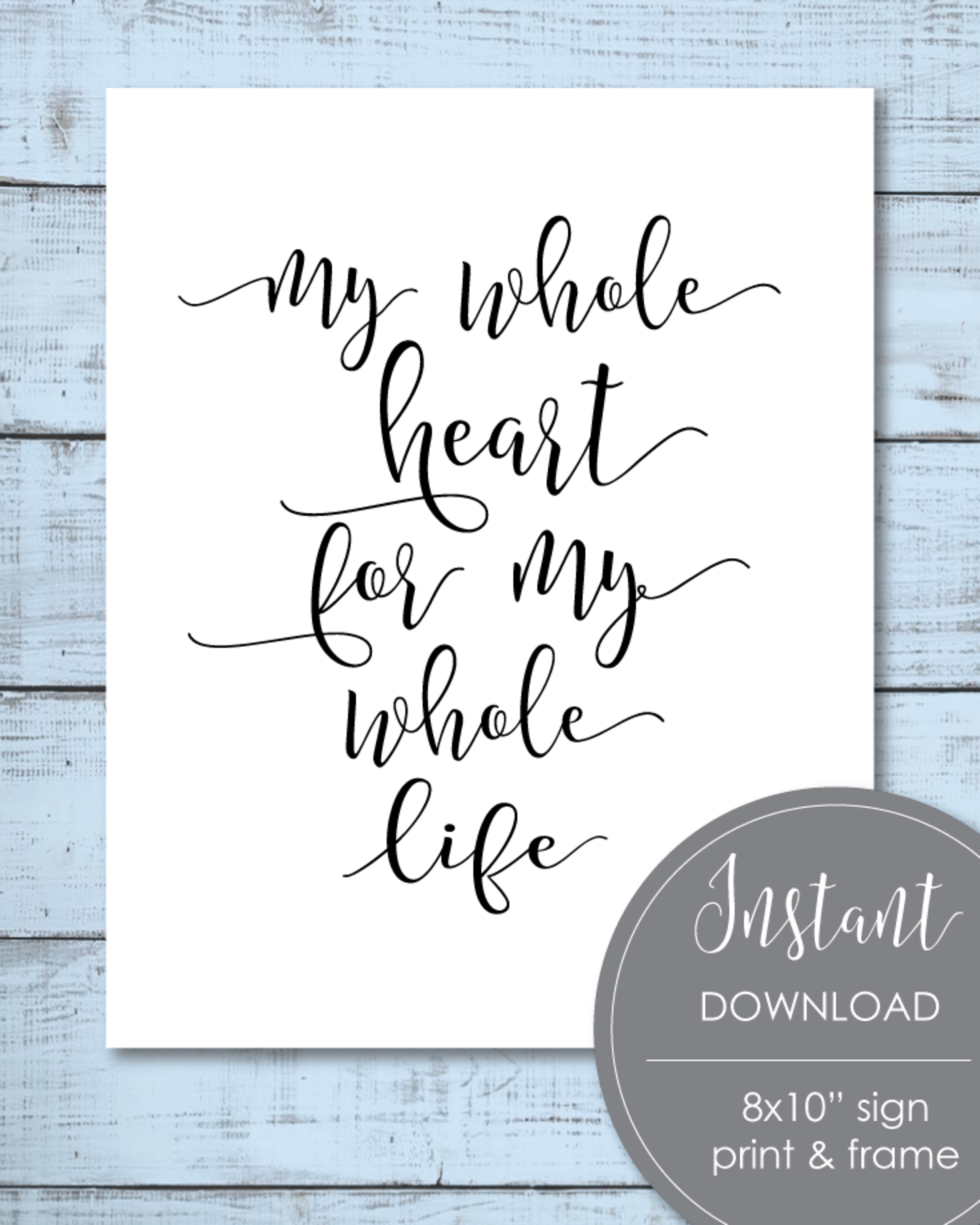 Printable Baby Nursery Decor Sign Wall Art - My Whole Heart For My Whole Life 8x10