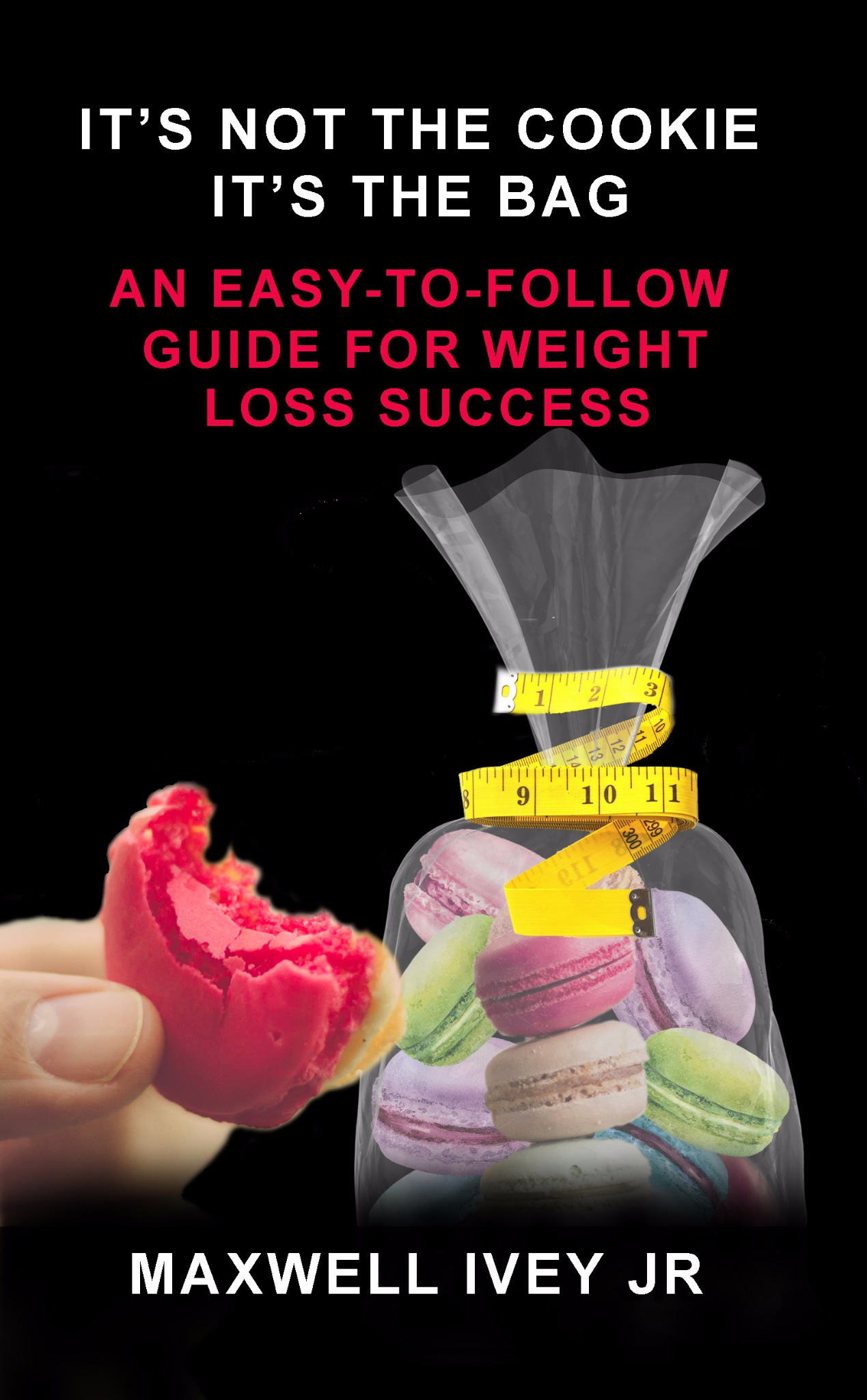 It's Not the Cookie, It's the Bag: An Easy-to-Follow Guide  for Weight Loss Success