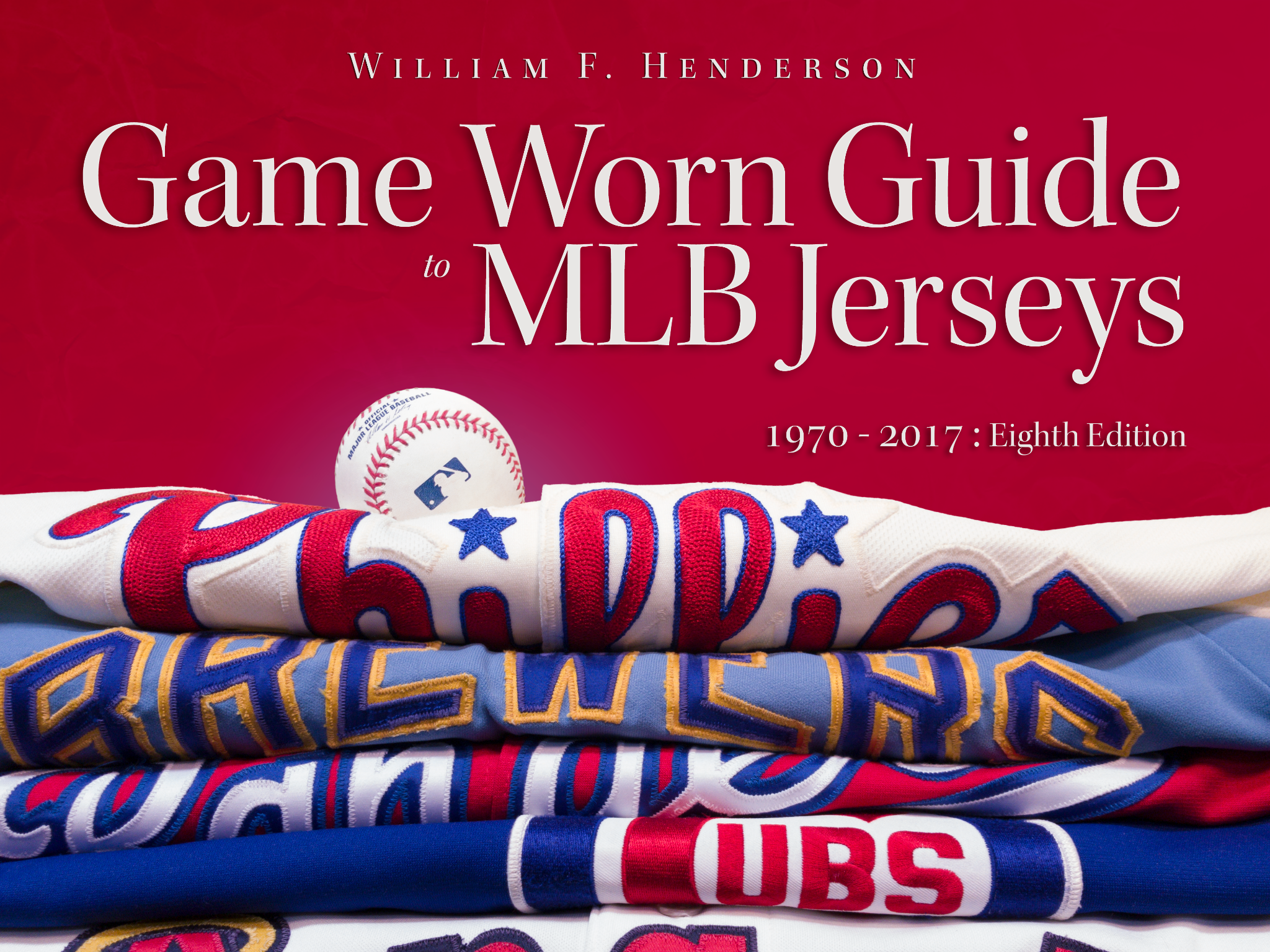 Game Worn Guide to MLB Jerseys 1970-2017 Eighth Edition