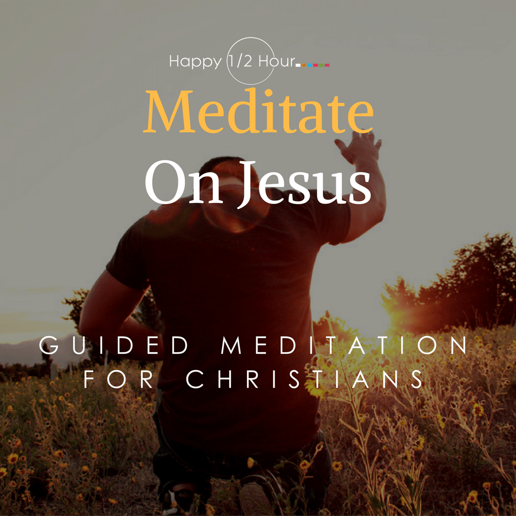 Meditate on Jesus