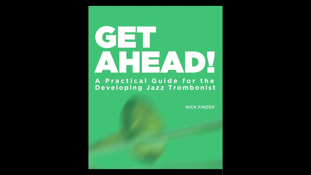 GET AHEAD! (LIMITED EDITION SIGNED HARD COPY) A Practical Guide for the Developing Jazz Trombonist