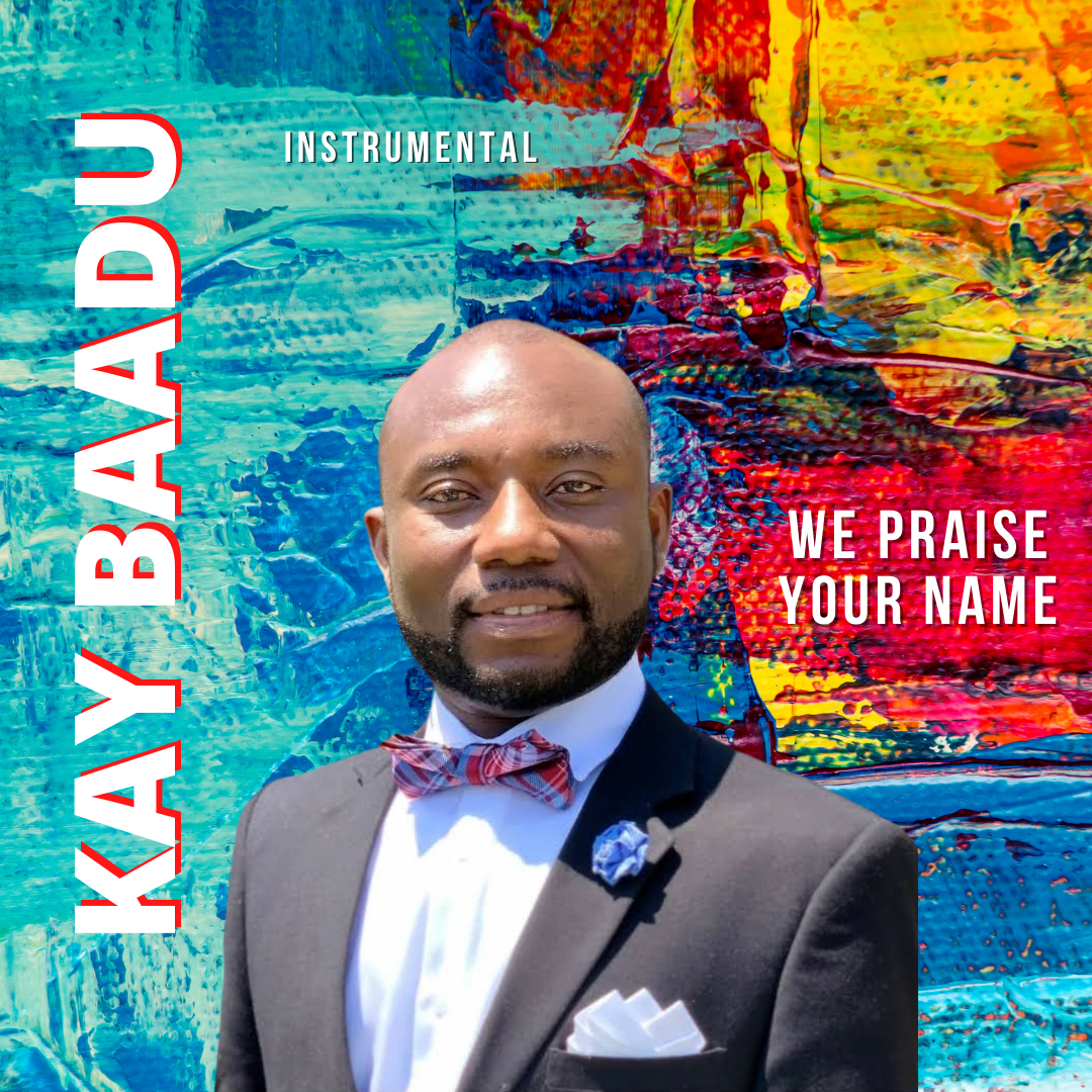Kay Baadu - We Praise Your Name / Instrumental Track