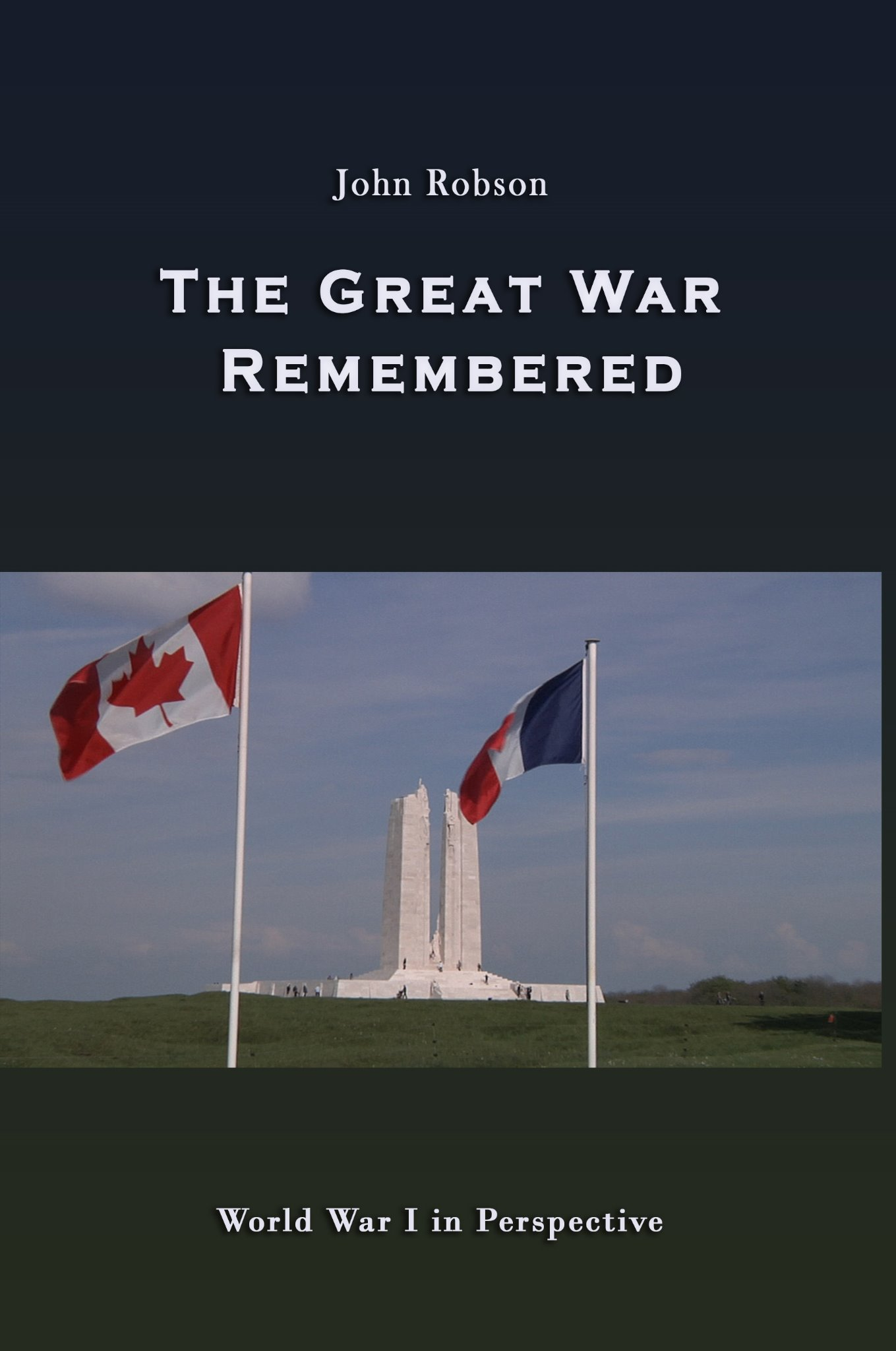 [BOOK] The Great War Remembered: World War I in Perspective