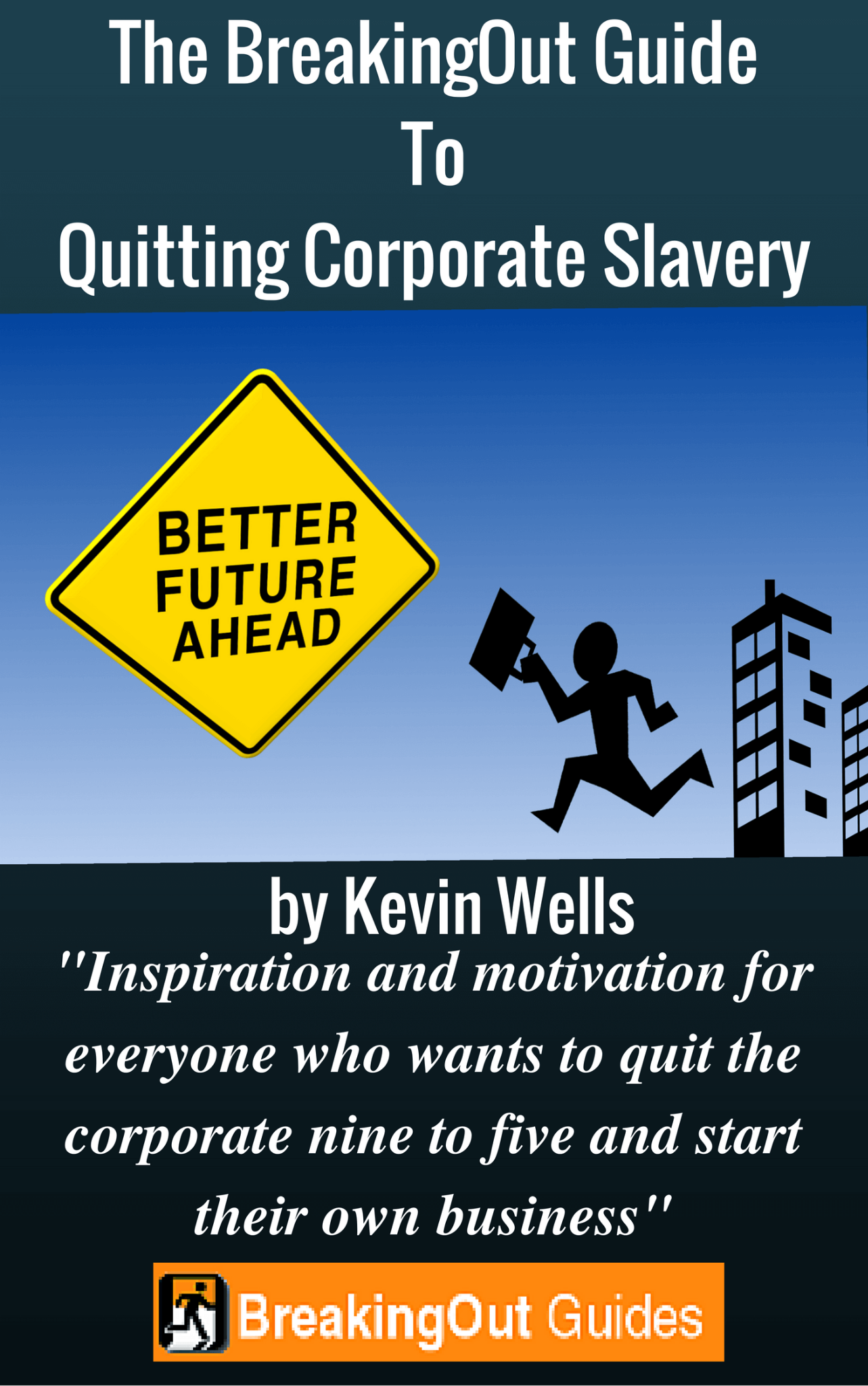 The BreakingOut Guide To Quitting Corporate Slavery