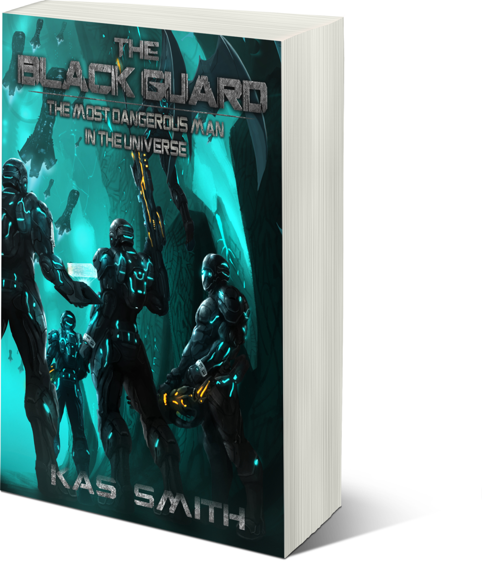 The Black Guard: The Most Dangerous Man In The Universe (The Legend Of The Black Guard Series Book 2