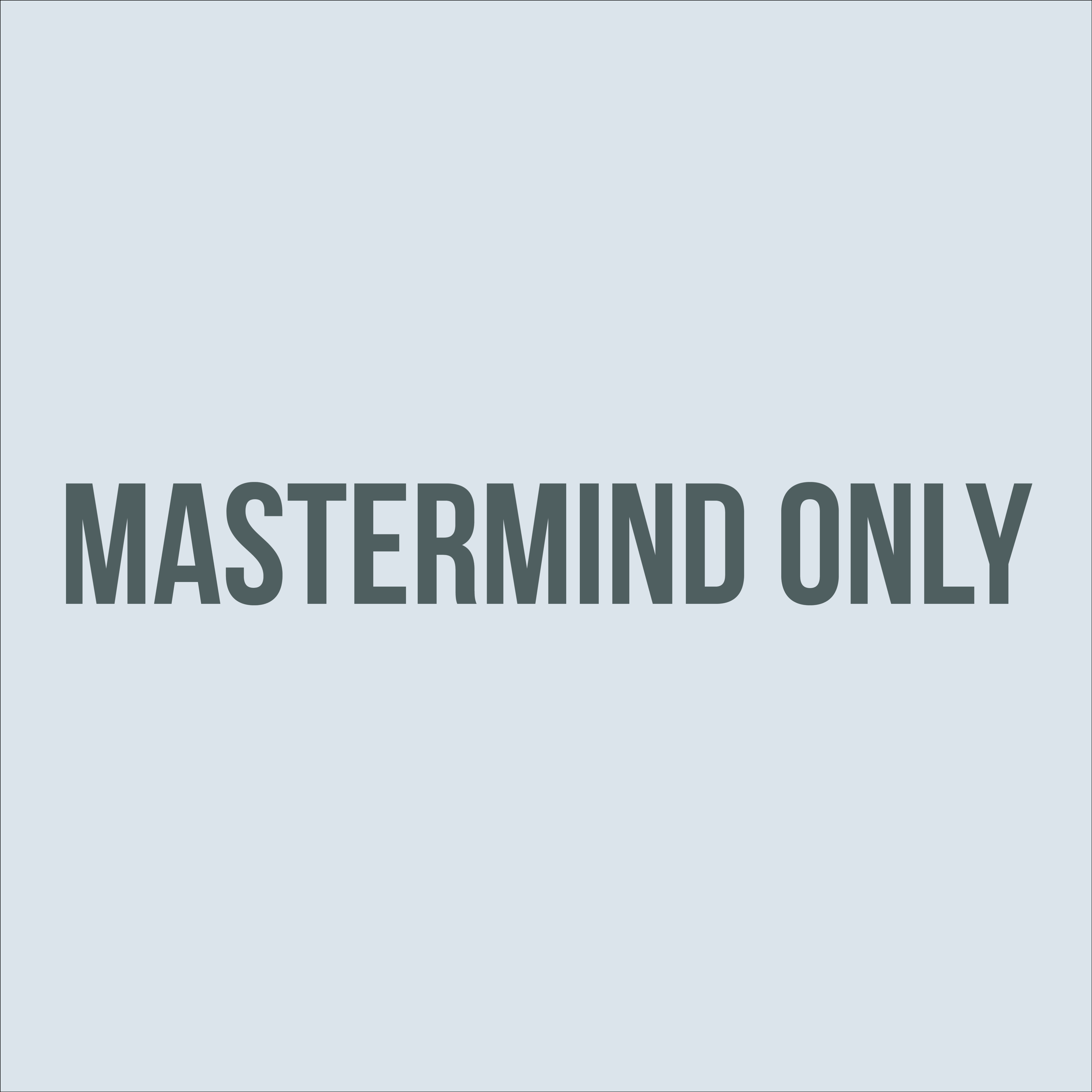MASTERMIND ONLY