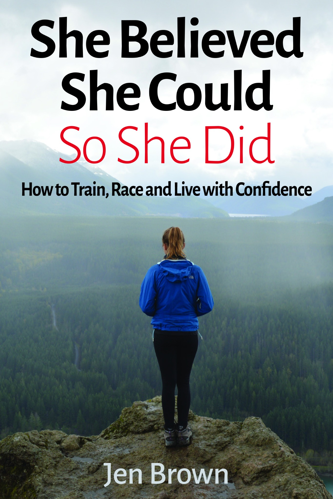She Believed She Could So She Did: How to Train, Race and Live with Confidence: Paperback