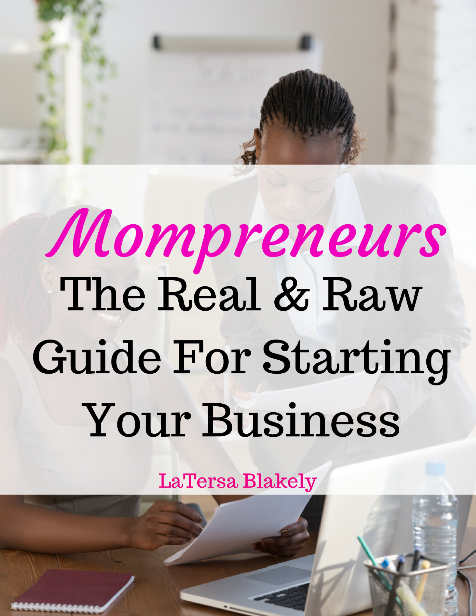 Mompreneurs~The Real & Raw Guide To Starting A Business E-book