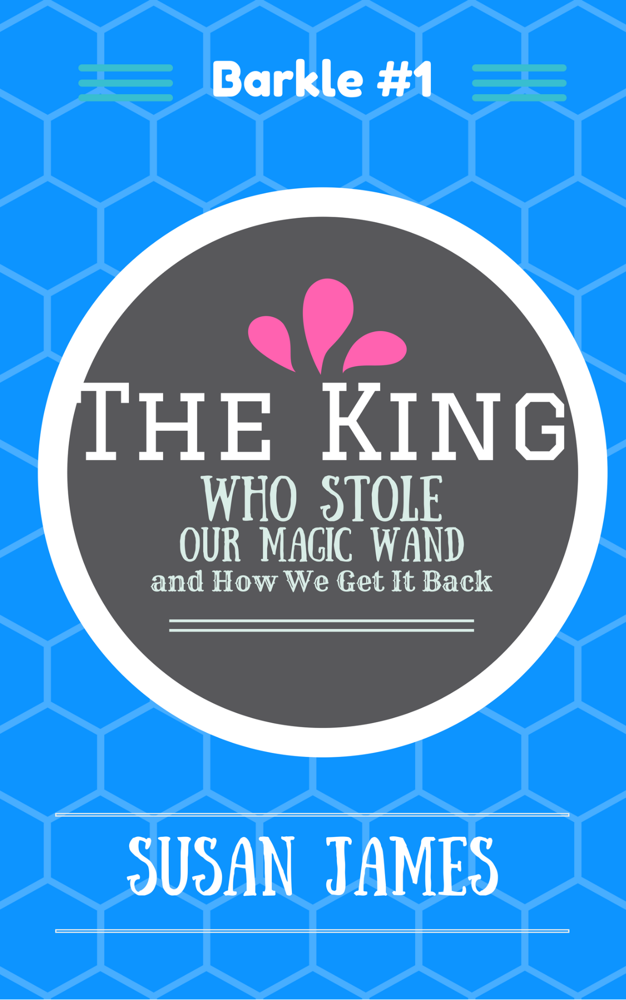 The King Who Stole Our Magic Wand (How We Get It Back) Barkle#1  PDF-EPUB