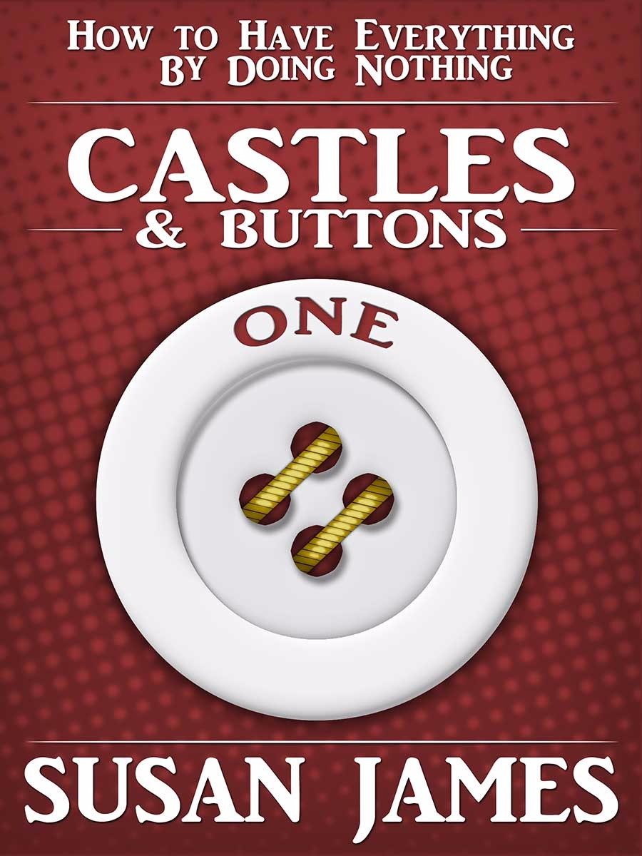 Castles & Buttons (Book 1) How to Have Everything Minus Effort (PDF-EPUB)