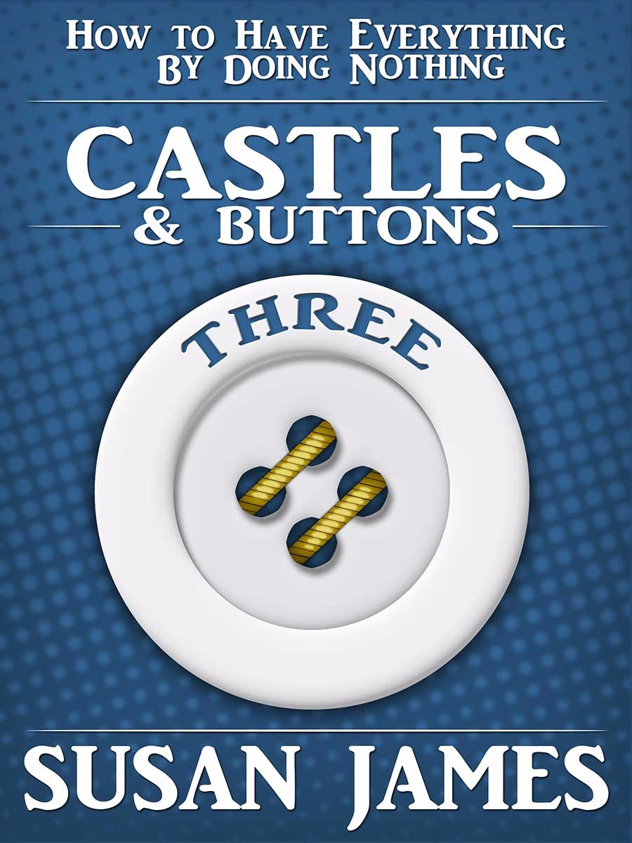 Castles & Buttons (Book 3) How to Have Everything Minus Effort (PDF-EPUB)