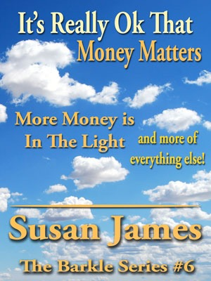 It's Really Ok That Money Matters.  More Money is In The Light PDF EPUB (Susan James)