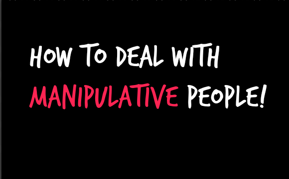 How to Deal with Manipulative & Difficult People