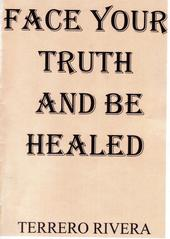 FACE YOUR TRUTH AND BE HEALED