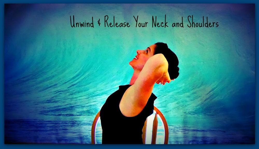 Unwind & Release Your Neck and Shoulders