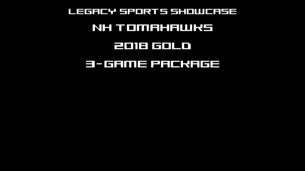 NH TOMAHAWKS 2018 GOLD 3 GAME PACKAGE