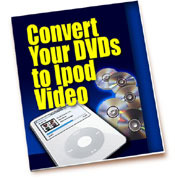 Convert Your DVDs To iPod Video
