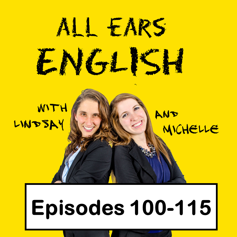 All Ears English Transcripts Episodes 100-115