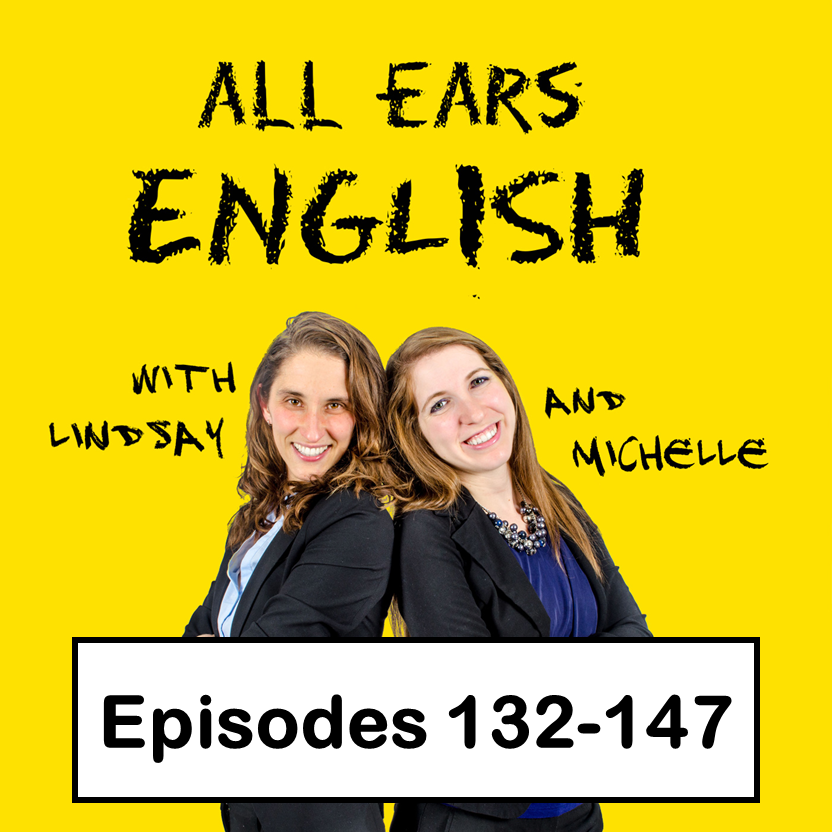 All Ears English Transcripts 132-147