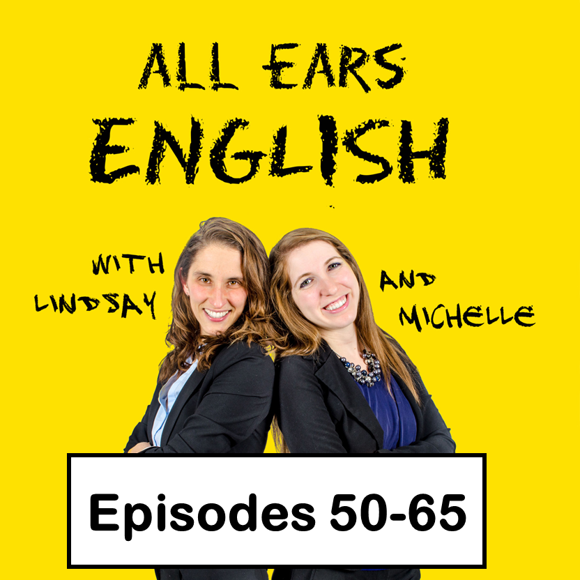 All Ears English Transcripts Episodes 50-65