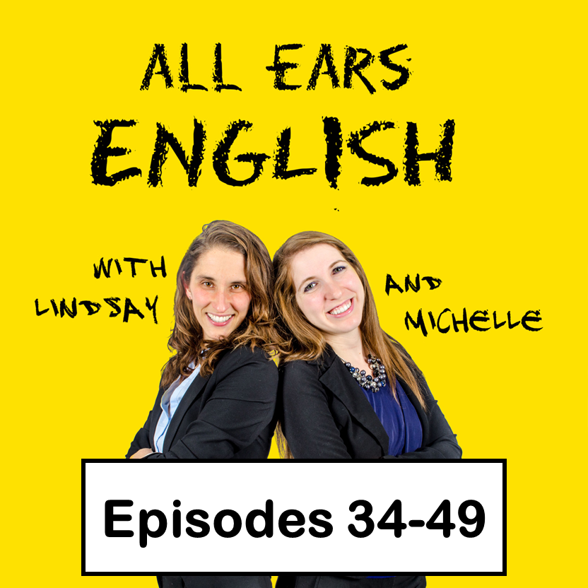 All Ears English Transcripts Episodes 34-49