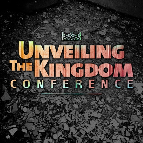 Unveiling the Kingdom Conference 2013 Session Audio