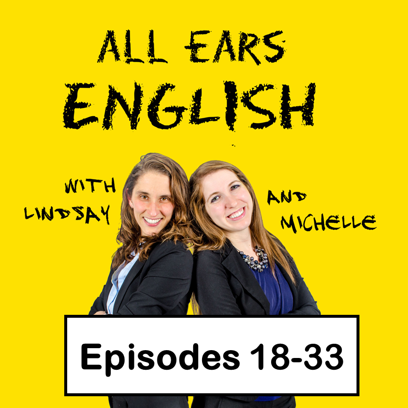 All Ears English Transcripts Episodes 18-33