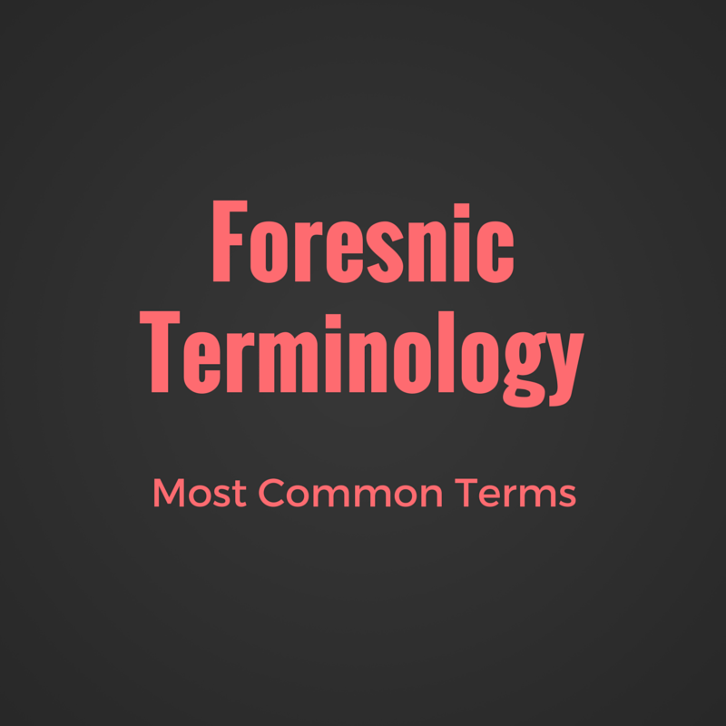 Most Common Forensic Terms